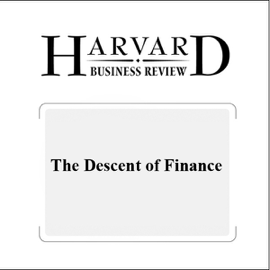 The Descent of Finance (Harvard Business Review) (Unabridged) audiobook