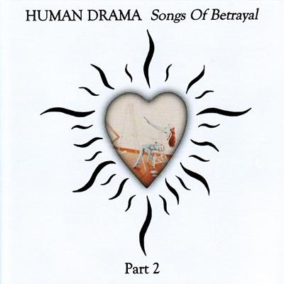 Songs of Betrayal, Part 2 - Human Drama