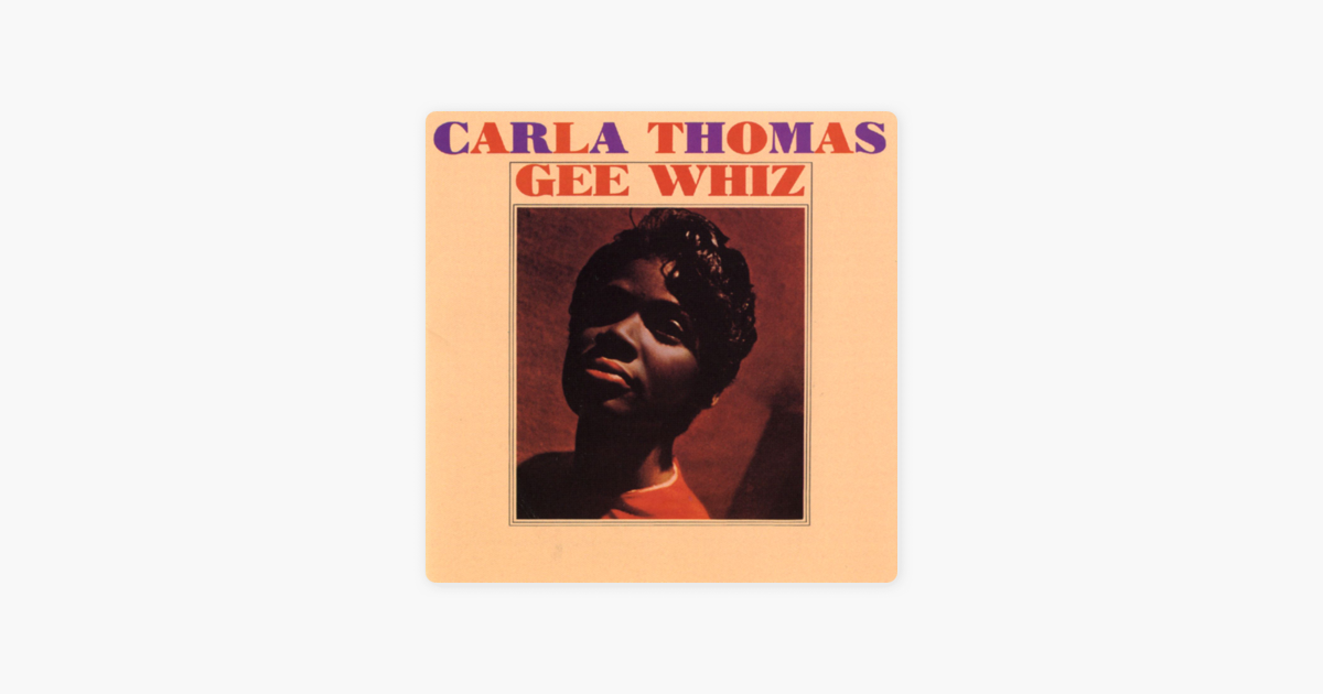 gee whiz by carla thomas on apple music