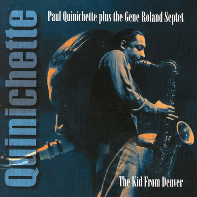 The Kid from Denver, Tenor Sax Sessions from the Rare Dawn Series - Paul Quinichette