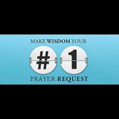 Make Wisdom Your #1 Prayer Request