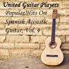 Popular Hits on Spanish Acoustic Guitar, Vol. 4 - United Guitar Players