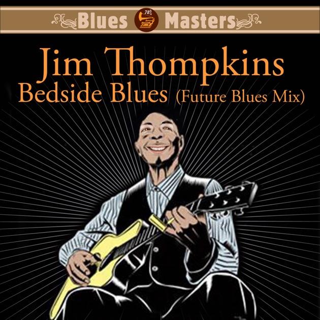 Bedside Blues (Future Blues Mix) - Single by Jim Thompkins