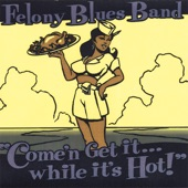 Felony Blues Band - Got To Have It