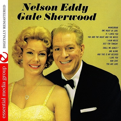 Nelson Eddy and Gale Sherwood (Digitally Remastered) - Nelson Eddy
