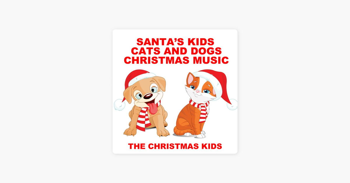 Santa\'s Kids Cats and Dogs Christmas Music by The Christmas Kids on ...