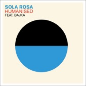 Sola Rosa - Humanised (feat. Bajka)