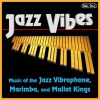 Jazz Vibes - Best of Jazz Vibes: Music of the Jazz Vibraphone, Marimba, and Mallet Kings artwork