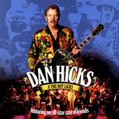 Dan Hicks And The Hot Licks - How Can I Miss You When You Won't Go Away?