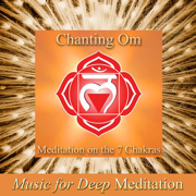 Chanting Om: Meditation On the 7 Chakras - Music for Deep Meditation - Music for Deep Meditation