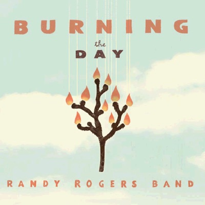 Burning the Day - Randy Rogers Band