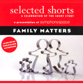 Selected Shorts: Family Matters audiobook