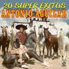 20 Super Exitos - Antonio Aguilar - Antonio Aguilar