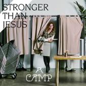 Stronger Than Jesus
