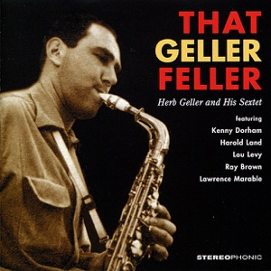 That Geller Feller. Herb Geller and His Sextet (feat. Kenny Dorham, Harold Land, Lou Levy, Ray Brown & Lawrence Marable)