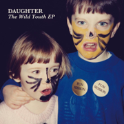 The Wild Youth EP - Daughter - Daughter