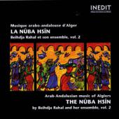 La Nûba Hsîn: Musique Arabo-Andalouse d'Alger, Vol. 2 (Arab-Andalusian Music of Algiers)