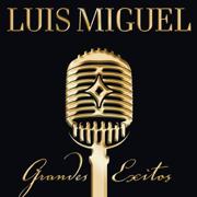 Luis Miguel: Grandes Éxitos - Luis Miguel - Luis Miguel