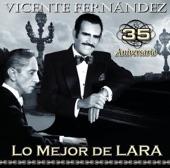 Vicente Fernández - 35 Aniversario Lo Mejor de Lara