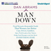 Dan Abrams - Man Down: Proof Beyond a Reasonable Doubt That Women Are Better Cops, Drivers, Gamblers, Spies, World Leaders, Beer Tasters, Hedge Fund Managers, and Just About Everything Else (Unabridged)  artwork
