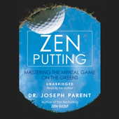 Zen Putting: Mastering the Mental Game on the Greens (Unabridged)