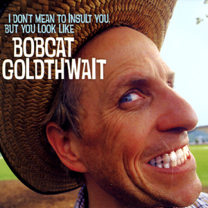 Bobcat Goldthwait - I Don't Mean to Insult You, But You Look Like Bobcat Goldthwait