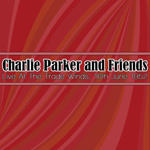 Vários intérpretes - Charlie Parker and Friends: Live At The Trade Winds, 16th June 1952