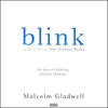Blink: The Power of Thinking Without Thinking (Unabridged) - Malcolm Gladwell