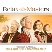 Relax With the Masters - The Best Classical Chill Out for a Peaceful Mind