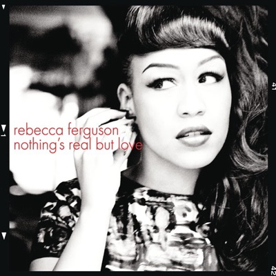 Nothing's Real But Love - Single - Rebecca Ferguson