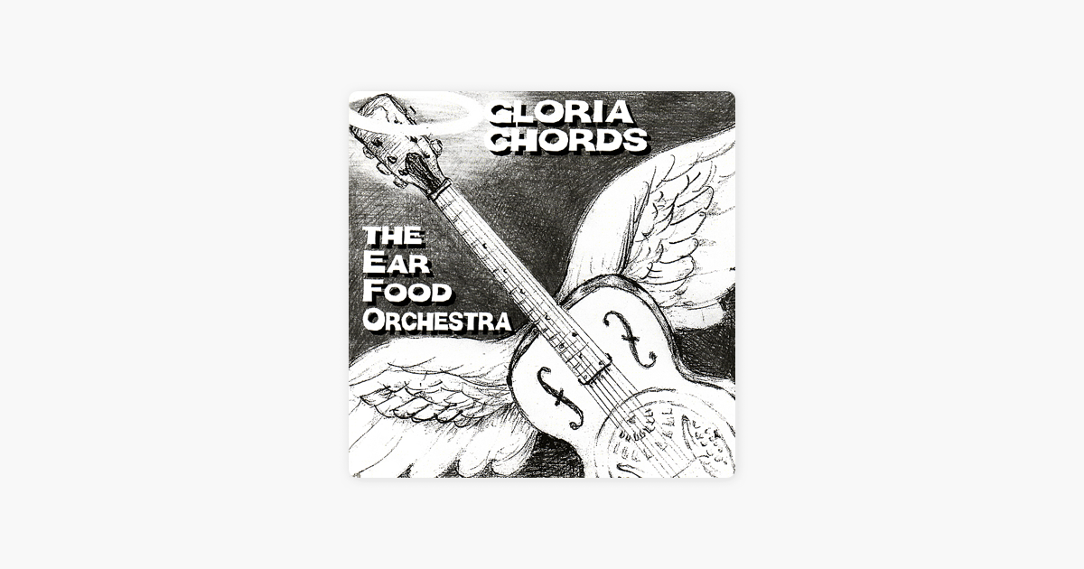 Gloria Chords by The Ear Food Orchestra on Apple Music