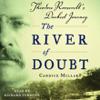 Candice Millard - The River of Doubt: Theodore Roosevelt's Darkest Journey (Unabridged)  artwork