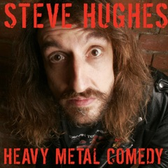 Steve Hughes: Heavy Metal Comedy: Live at The Comedy Store London (Unabridged)
