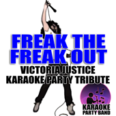 Freak The Freak Out (Victoria Justice Karaoke Party Tribute)