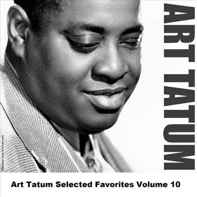 Art Tatum Selected Favorites, Vol. 10 - Art Tatum