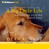 Dean Koontz - A Big Little Life: A Memoir of a Joyful Dog Named Trixie  artwork