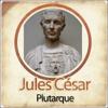 Jules César - Biographie d'un conquérant - Plutarque