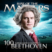 Beethoven - 100 Supreme Classical Masterpieces: Rise of the Masters - Various Artists