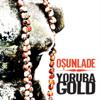 Yoruba Gold (Osunlade Presents) - Osunlade