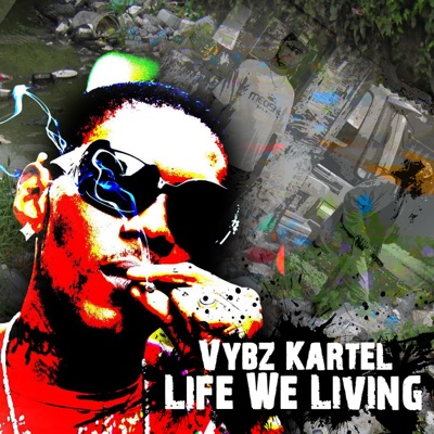 Life We Living - Single - Vybz Kartel