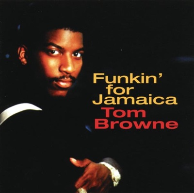 Funkin' for Jamaica - Tom Browne song