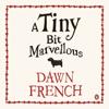 Dawn French - A Tiny Bit Marvellous (Unabridged) artwork