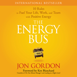 The Energy Bus: 10 Rules to Fuel Your Life, Work, and Team with Positive Energy (Unabridged) - Jon Gordon MP3 Download