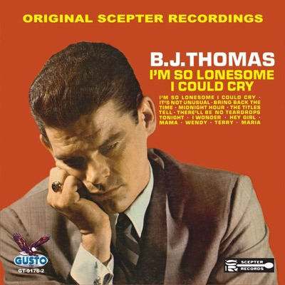 I'm So Lonesome I Could Cry - B. J. Thomas