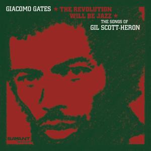 Giacomo Gates - The Revolution Will Be Jazz (The Songs of Gill Scott-Heron)