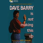 Dave Barry Is Not Making This Up (Unabridged) [Unabridged Nonfiction]