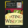 Andrew Weil, Michael Toms - Eating Wisdom (Unabridged) artwork