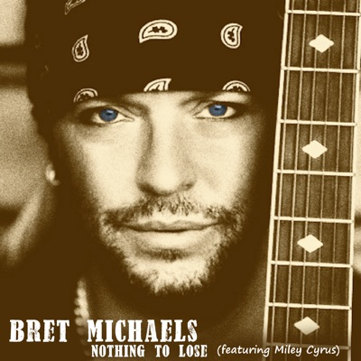 Nothing to Lose (Featuring Miley Cyrus) (Acoustic Version) - Bret Michaels