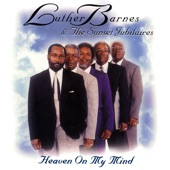 Luther Barnes & The Sunset Jubilaires - Heaven On My Mind