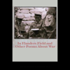 John McCrae and Wilfred Owen - In Flanders Field and Other Poems About War (Unabridged) artwork